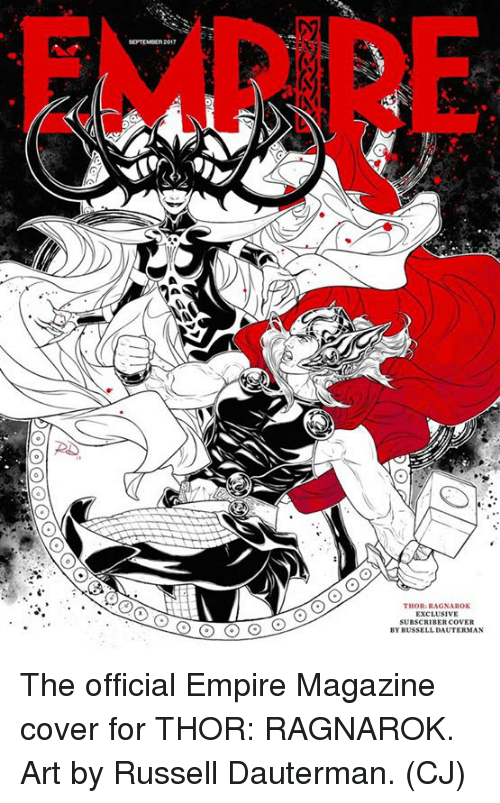 Empire, Memes, and Thor: EMPIRE  THOR:RAGNAROK  EXCLUSIVE  SUBSCRIBER COVER  BY RUSSELL DAUTERMAN The official Empire Magazine cover for THOR: RAGNAROK. Art by Russell Dauterman.  (CJ)