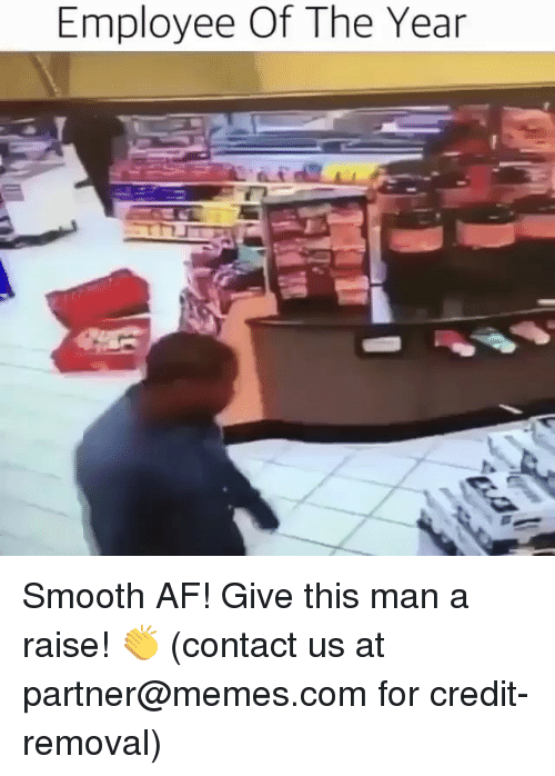 Af, Memes, and Smooth: Employee Of The Year Smooth AF! Give this man a raise! 👏 (contact us at partner@memes.com for credit-removal)