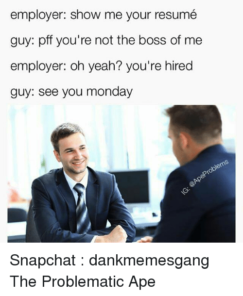 employer show me your resum%C3%A9 guy pff youre not the 3075520 search youre not the boss of me memes on me me,You Re Not The Boss Of Me Meme
