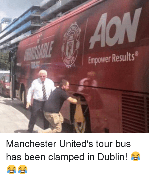 Memes, Manchester, and Been: Empower Results Manchester United's tour bus has been clamped in Dublin! 😂😂😂