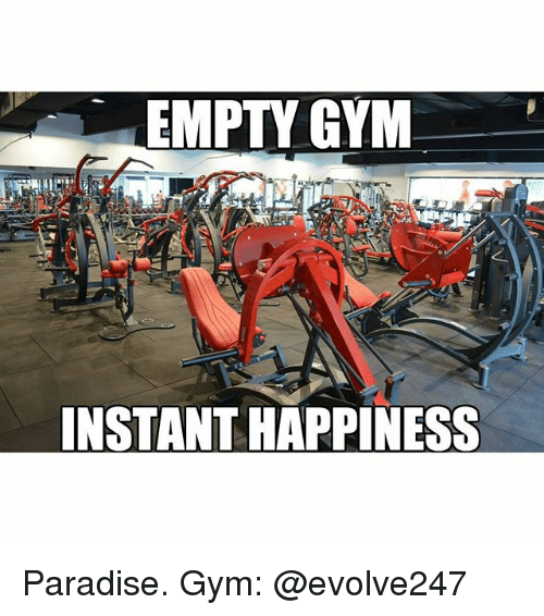 Gym, Paradise, and Happy: EMPTY GYM  INSTANT HAPPINESS Paradise. Gym: @evolve247