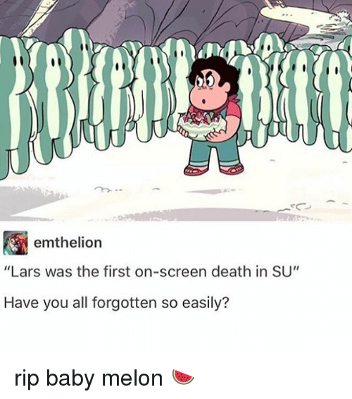"""Melonism: emt helion  """"Lars was the first on-screen death in SU""""  Have you all forgotten so easily? rip baby melon 🍉"""