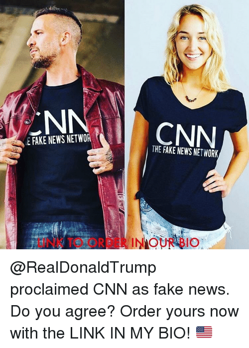 Memes, 🤖, and Network: EN  E FAKE NEWS NETWO  THE FAKE NEWS NETWORK @RealDonaldTrump proclaimed CNN as fake news. Do you agree? Order yours now with the LINK IN MY BIO! 🇺🇸