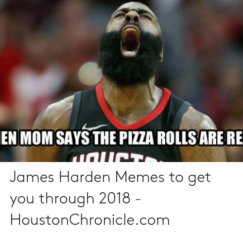 James Harden Memes: EN MOM SAYS THE PIZZA ROLLS ARE RE  UCTO James Harden Memes to get you through 2018 - HoustonChronicle.com