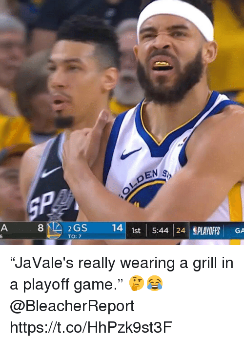 "Game, Really, and Grill: EN S  8  2 GS  14 1st 5:44 24 LAOFFS GA  TO: 7 ""JaVale's really wearing a grill in a playoff game."" 🤔😂 @BleacherReport https://t.co/HhPzk9st3F"