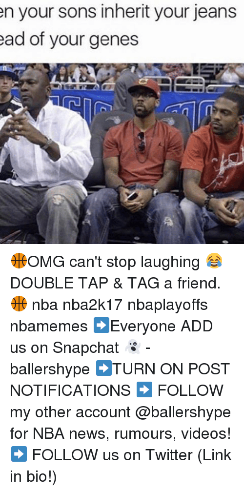 Nba, Add, and Inheritance: en your sons inherit your jeans  ead of your genes  PE 🏀OMG can't stop laughing 😂 DOUBLE TAP & TAG a friend.🏀 nba nba2k17 nbaplayoffs nbamemes ➡Everyone ADD us on Snapchat 👻 - ballershype ➡TURN ON POST NOTIFICATIONS ➡ FOLLOW my other account @ballershype for NBA news, rumours, videos! ➡ FOLLOW us on Twitter (Link in bio!)