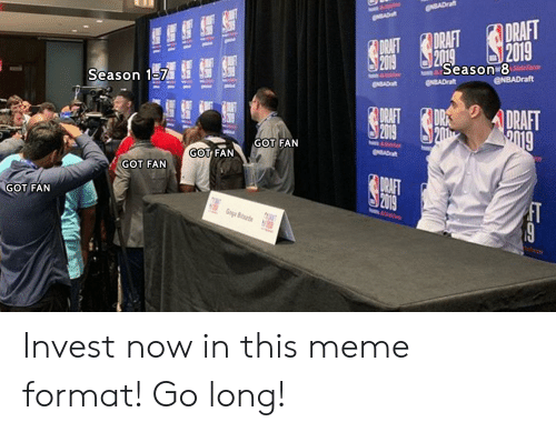 season 17: ENBADraf  NDADr  DRAFT  2019  DRAFT DRAFT  209 2019  Season 8  @NBADraft  Season 17  ENBADraft  ENSADa  DRAFT  DR  DRAFT  2019  GOT FAN  A  GOT FAN  ENDADr  GOT FAN  DRAFT  2019  GOT FAN  Goga Btd  efar Invest now in this meme format! Go long!