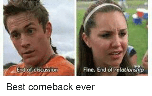 Fine End: End of discussion  Fine. End of relationship Best comeback ever