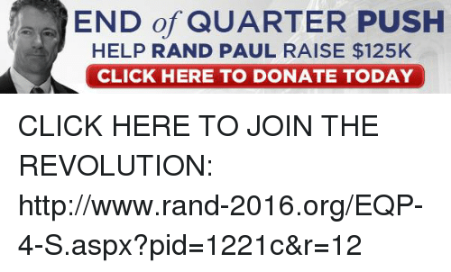 Click, Memes, and Rand Paul: END of QUARTER PUSH  HELP RAND PAUL RAISE $125K  CLICK HERE TO DONATE TODAY CLICK HERE TO JOIN THE REVOLUTION: http://www.rand-2016.org/EQP-4-S.aspx?pid=1221c&r=12