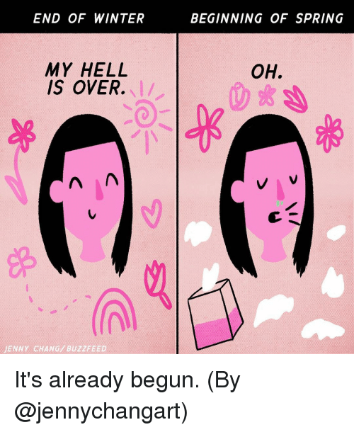 Ã…‹Ã…‹Ã…‹: END OF WINTER  MY HELL  IS OVER.  A A A  JENNY CHANG/ BUZZFEED  BEGINNING OF SPRING  OH. It's already begun. (By @jennychangart)