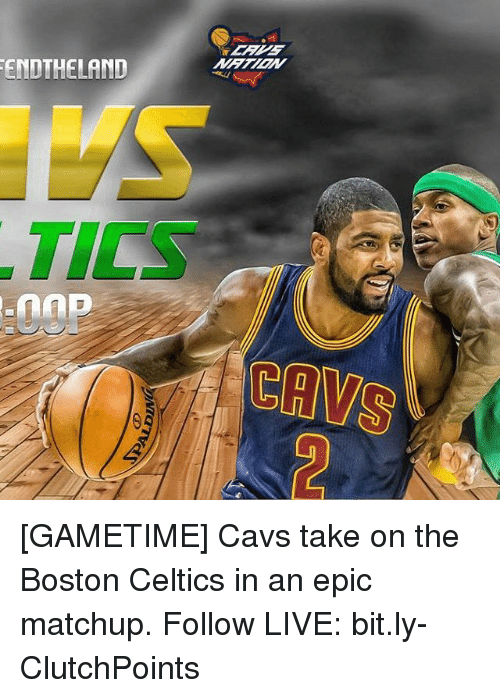 Boston Celtics, Cavs, and Memes: ENDTHELAND  nn [GAMETIME] Cavs take on the Boston Celtics in an epic matchup. Follow LIVE: bit.ly-ClutchPoints