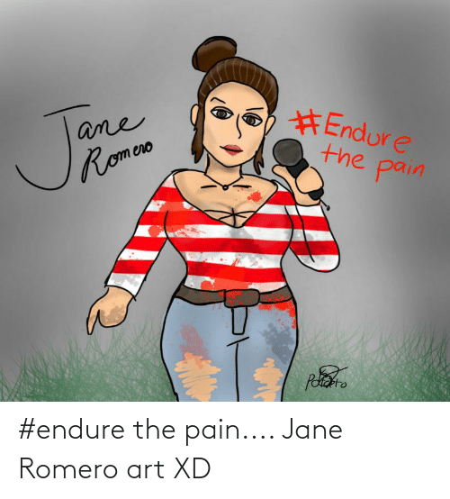 endure: #endure the pain.... Jane Romero art XD