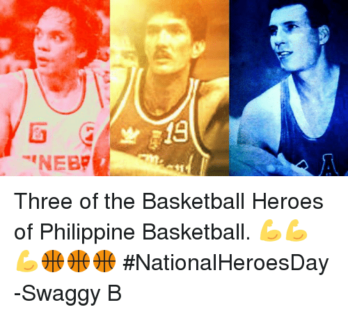 Basketball, Heroes, and Philippines: ENEBR  13 Three of the Basketball Heroes of Philippine Basketball. 💪💪💪🏀🏀🏀 #NationalHeroesDay  -Swaggy B