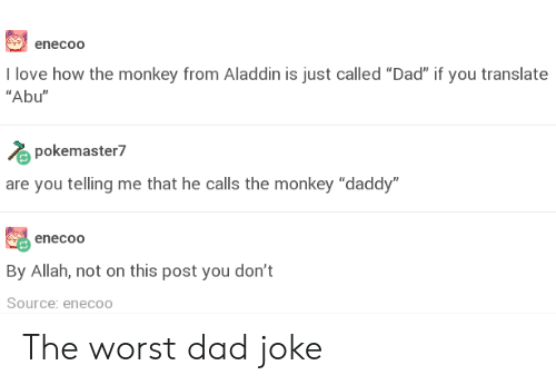 """abu: enecoo  I love how the monkey from Aladdin is just called """"Dad"""" if you translate  """"Abu""""  pokemaster?  are you telling me that he calls the monkey """"daddy  enecoo  By Allah, not on this post you don't  Source: enecoo The worst dad joke"""