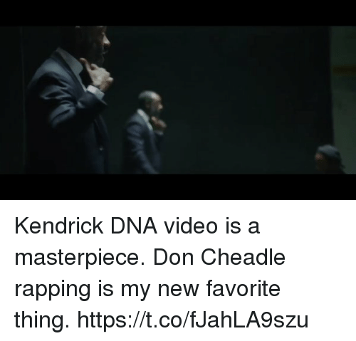 Funny, Video, and Kendrick: ener Kendrick DNA video is a masterpiece. Don Cheadle rapping is my new favorite thing. https://t.co/fJahLA9szu