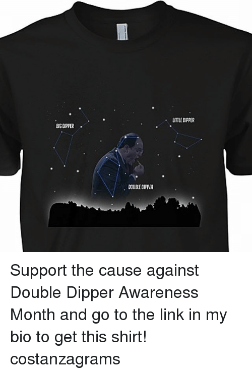 dipper: ENG DPPER  DOURE DIPPER  LITTLE DPPEP Support the cause against Double Dipper Awareness Month and go to the link in my bio to get this shirt! costanzagrams