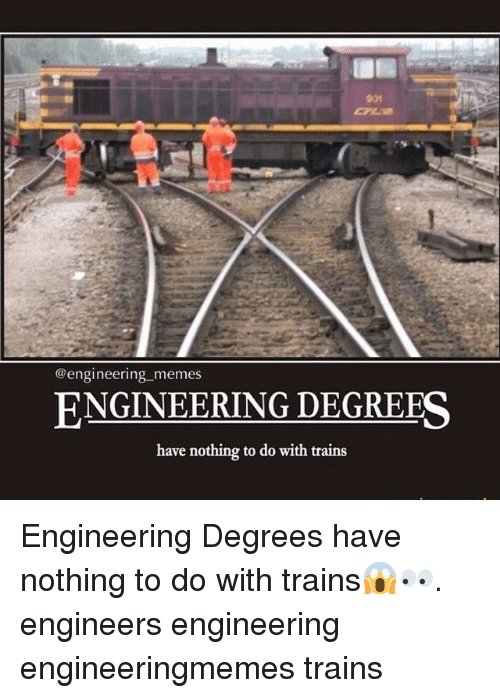 Meme, Memes, and Train: @engineering memes  ENGINEERING DEGREES  have nothing to do with trains Engineering Degrees have nothing to do with trains😱👀. engineers engineering engineeringmemes trains