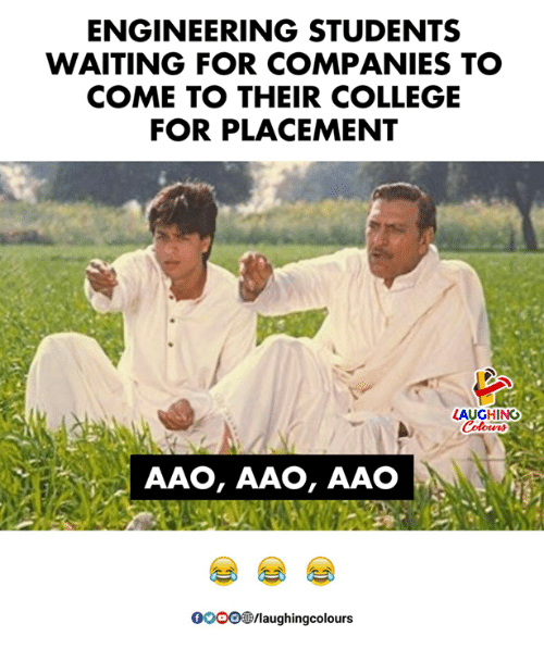 College, Engineering, and Waiting...: ENGINEERING STUDENTS  WAITING FOR COMPANIES TO  COME TO THEIR COLLEGE  FOR PLACEMENT  LAUGHING  Colowrs  AAO, AAO, AAO  0oOO  /laughingcolours