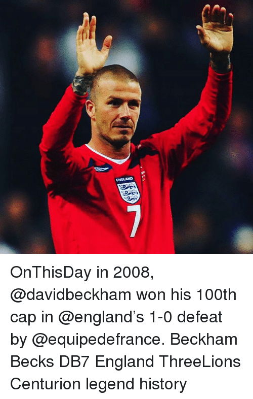 Memes, 🤖, and Legend: ENGLAND OnThisDay in 2008, @davidbeckham won his 100th cap in @england's 1-0 defeat by @equipedefrance. Beckham Becks DB7 England ThreeLions Centurion legend history
