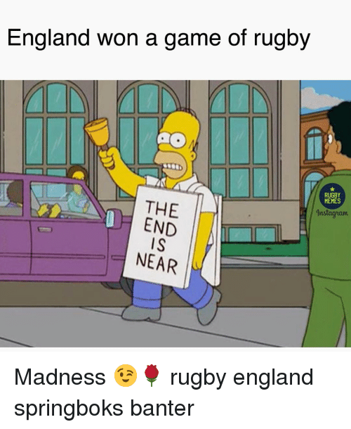 end-is-near: England won a game of rugby  RUGBY  MEMES  THE  END  IS  NEAR  İnstagram Madness 😉🌹 rugby england springboks banter