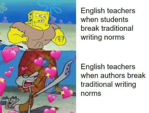 norms: English teachers  when students  break traditional  writing norms  English teachers  when authors break  traditional writing  norms