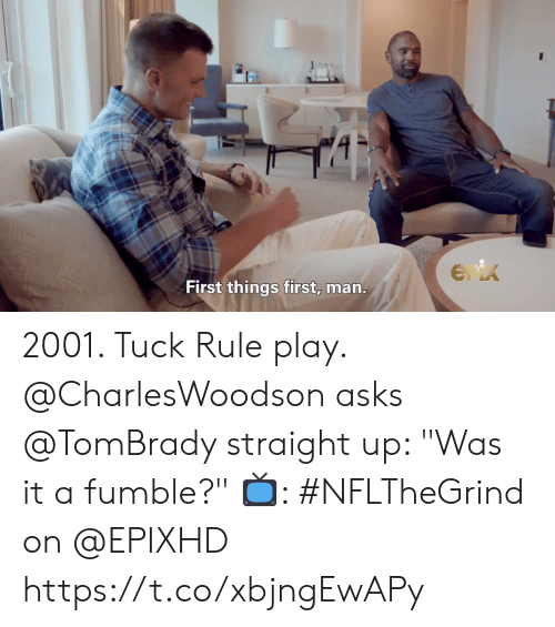 "tombrady: Enix  First things first, man. 2001. Tuck Rule play.  @CharlesWoodson asks @TomBrady straight up: ""Was it a fumble?""   📺: #NFLTheGrind on @EPIXHD https://t.co/xbjngEwAPy"