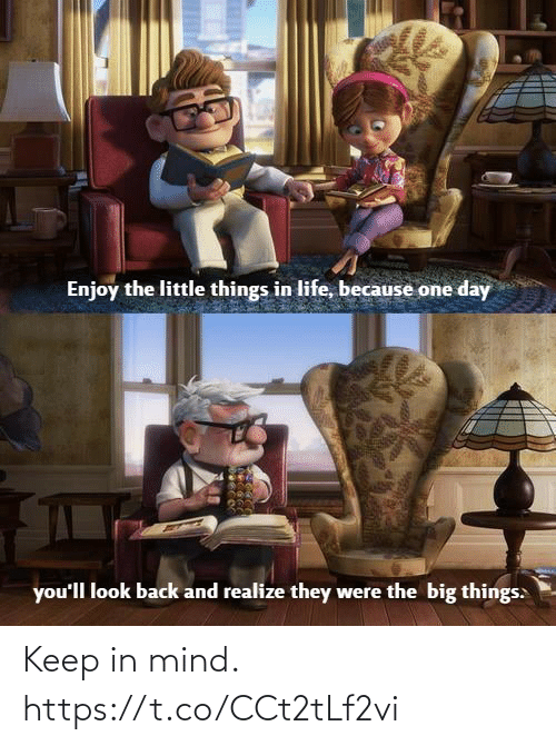 little things: Enjoy the little things in life, because one day  you'll look back and realize they were the big things: Keep in mind. https://t.co/CCt2tLf2vi