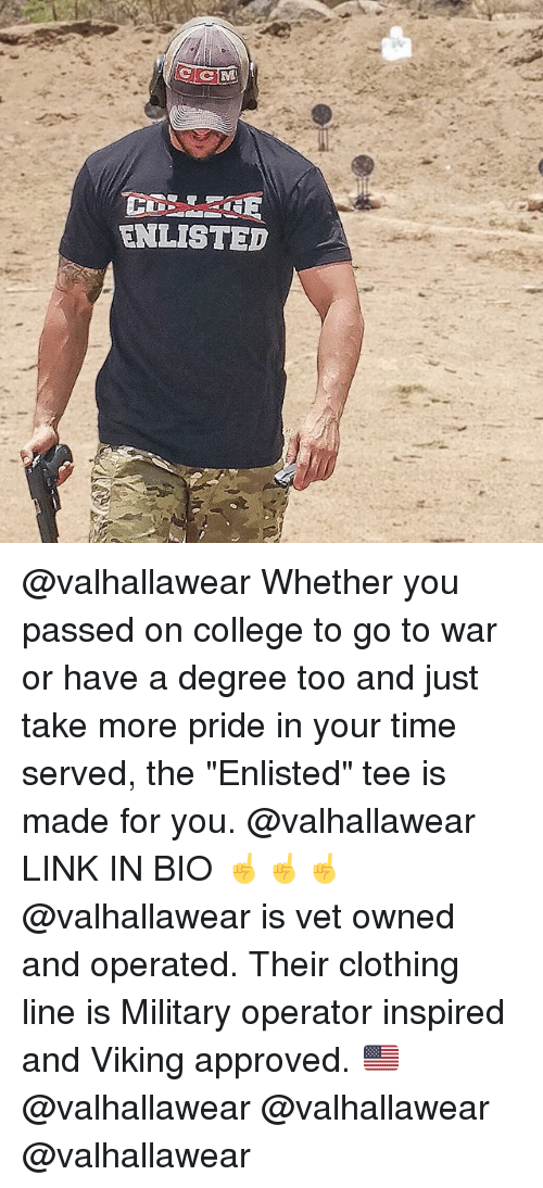 """College, Memes, and Link: ENLISTED @valhallawear Whether you passed on college to go to war or have a degree too and just take more pride in your time served, the """"Enlisted"""" tee is made for you. @valhallawear LINK IN BIO ☝️☝☝ @valhallawear is vet owned and operated. Their clothing line is Military operator inspired and Viking approved. 🇺🇸 @valhallawear @valhallawear @valhallawear"""