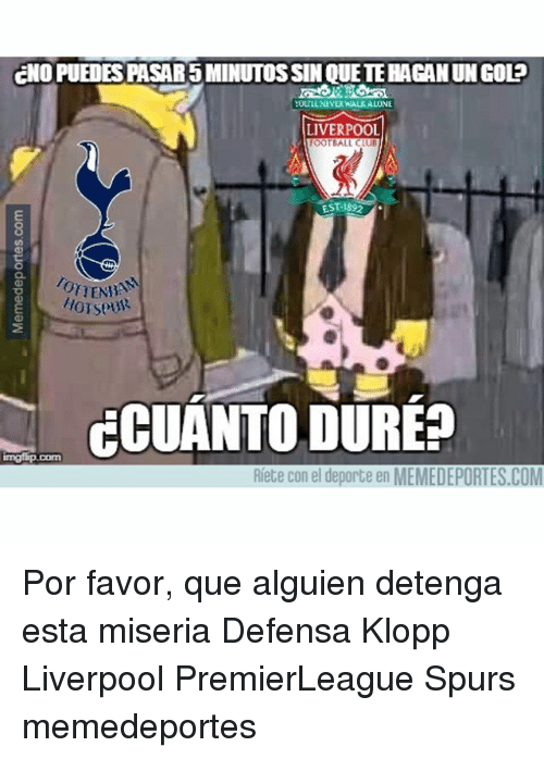 Being Alone, Club, and Memes: ENO PUEDES PASAR 5 MINUTOS SIN QUETE HACAN UN GOLE  OLILLNEVER WALK ALONE  LIVERPOOL  OTBALL CLUB  EST-1892  O.  OTENA  CCUANTO DURE?  Riete con el deporte en MEMEDEPORTES.COM Por favor, que alguien detenga esta miseria Defensa Klopp Liverpool PremierLeague Spurs memedeportes