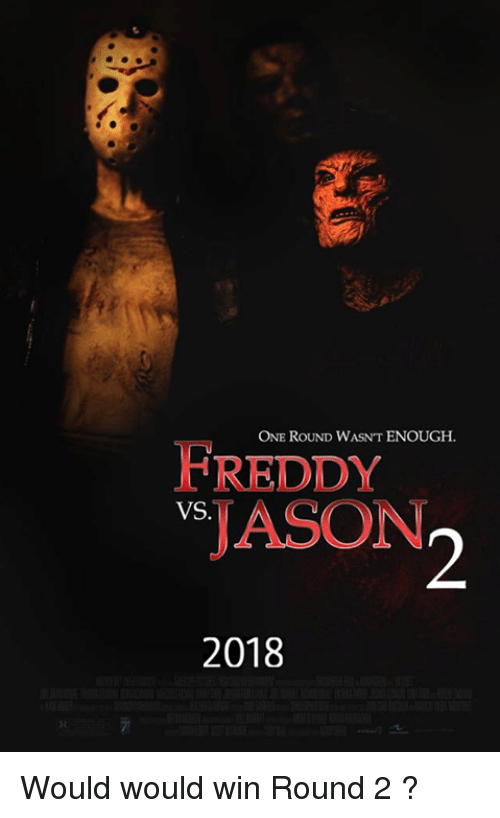 Memes, 🤖, and Freddy: ENOUGH.  FREDDY  JASON  VS  2018 Would would win Round 2 ?
