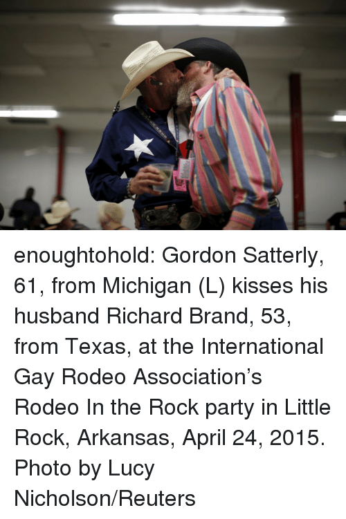 Reuters: enoughtohold: Gordon Satterly, 61, from Michigan (L) kisses his husband Richard Brand, 53, from Texas, at the International Gay Rodeo Association's Rodeo In the Rock party in Little Rock, Arkansas, April 24, 2015. Photo by Lucy Nicholson/Reuters