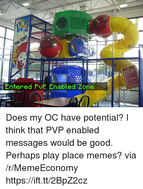 Memes, Good, and Via: Entered FyF Enabled Zonie Does my OC have potential? I think that PVP enabled messages would be good. Perhaps play place memes? via /r/MemeEconomy https://ift.tt/2BpZ2cz