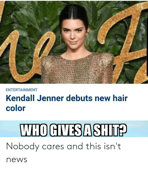 Kendall Jenner: ENTERTAINMENT  Kendall Jenner debuts new hair  color  WHO GIVESA SHIT? Nobody cares and this isn't news