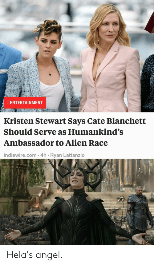 Kristen Stewart:  #ENTERTAINMENT  Kristen Stewart Says Cate Blanchett  Should Serve as Humankind's  Ambassador to Alien Race  indiewire.com- 4h Ryan Lattanzio Hela's angel.
