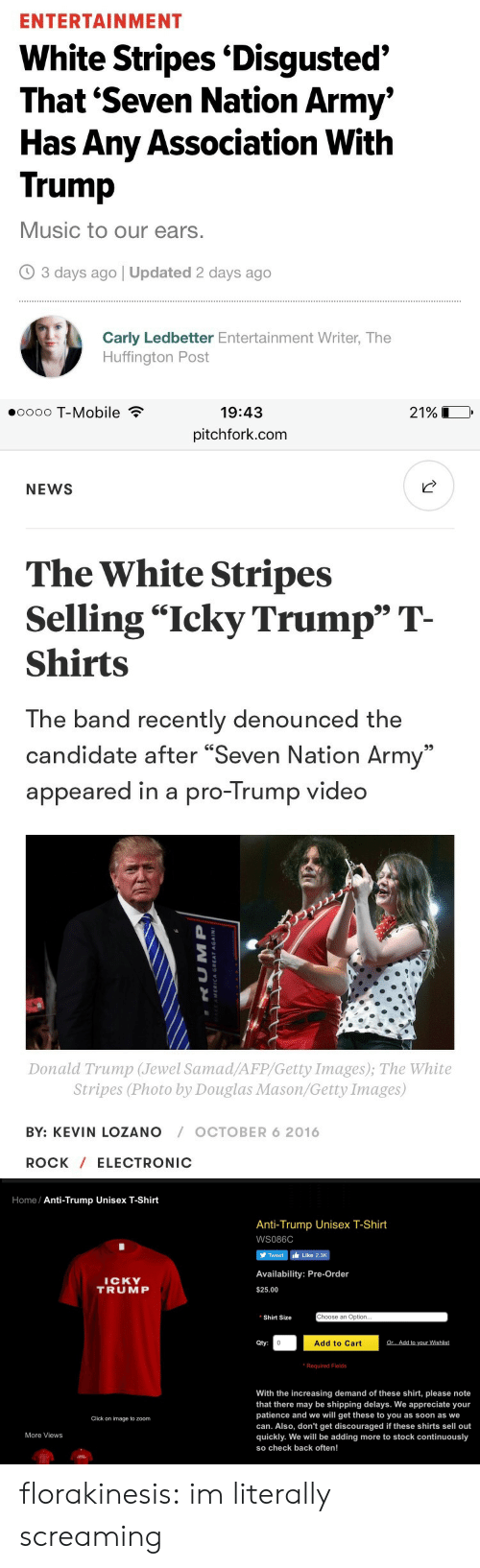 "white stripes: ENTERTAINMENT  White Stripes 'Disgusted'  That 'Seven Nation Army'  Has Any Association With  Trump  Music to our ears.  3 days ago | Updated 2 days ago  Carly Ledbetter Entertainment Writer, The  Huffington Post   oooo T-Mobile  19:43  21%  pitchfork.com  NEWS  The White Stripes  Selling ""Icky Trump"" T-  Shirts  The band recently denounced the  candidate after ""Seven Nation Army""  appeared in a pro-Trump video  Donald Trump (Jewel Samad/AFP/Getty Images); The White  Stripes (Photo by Douglas Mason/Getty Images)  BY: KEVIN LOZANO  OCTOBER 6 2016  ROCK ELECTRONIC   Home Anti-Trump Unisex T-Shirt  Anti-Trump Unisex T-Shirt  ws086C  Tweet Like 2.3K  Availability: Pre-Order  ICKY  TRUMP  $25.00  Choose an Option...  Shirt Size  Or.. Add to your Wishlist  Qty:  0  Add to Cart  Required Fields  With the increasing demand of these shirt, please note  that there may be shipping delays. We appreciate your  patience and we will get these to you as soon as we  Click on image to zoom  can. Also, don't get discouraged if these shirts sell out  quickly. We will be adding more to stock continuously  More Views  so check back often! florakinesis:  im literally screaming"