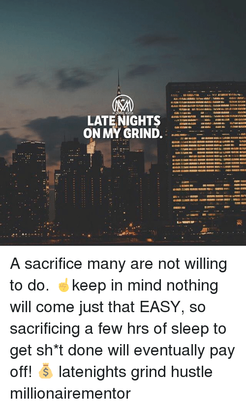 Memes, Mind, and Sleep: ENTOR  LATE NIGHTS  952 A sacrifice many are not willing to do. ☝️️keep in mind nothing will come just that EASY, so sacrificing a few hrs of sleep to get sh*t done will eventually pay off! 💰 latenights grind hustle millionairementor