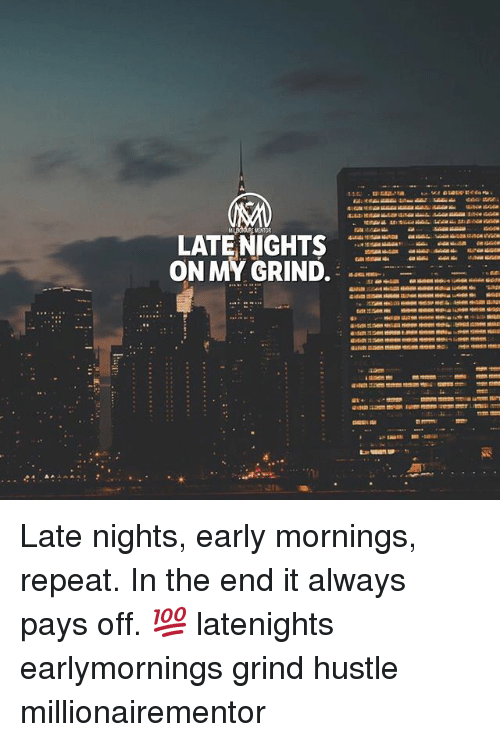 Memes, 🤖, and Hustle: ENTOR  LATE NIGHTS  952 Late nights, early mornings, repeat. In the end it always pays off. 💯 latenights earlymornings grind hustle millionairementor