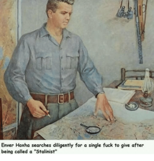 """Enver Hoxha: Enver Hoxha searches diligently for a single fuck to give after  being called a """"Stalinist"""""""