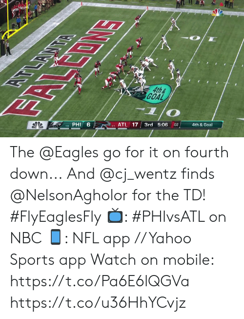 phi: EOMS  4th&  GOAL  दभ  6  PHI  ATL 17  3rd 5:06  1-0  :02  4th & Goal  0-1 The @Eagles go for it on fourth down...  And @cj_wentz finds @NelsonAgholor for the TD! #FlyEaglesFly  📺: #PHIvsATL on NBC 📱: NFL app // Yahoo Sports app Watch on mobile: https://t.co/Pa6E6lQGVa https://t.co/u36HhYCvjz