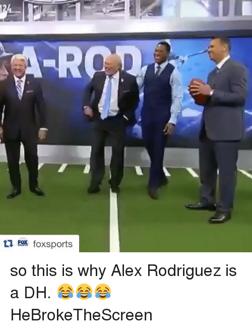 Fox Sport: EOR fox sports so this is why Alex Rodriguez is a DH. 😂😂😂 HeBrokeTheScreen