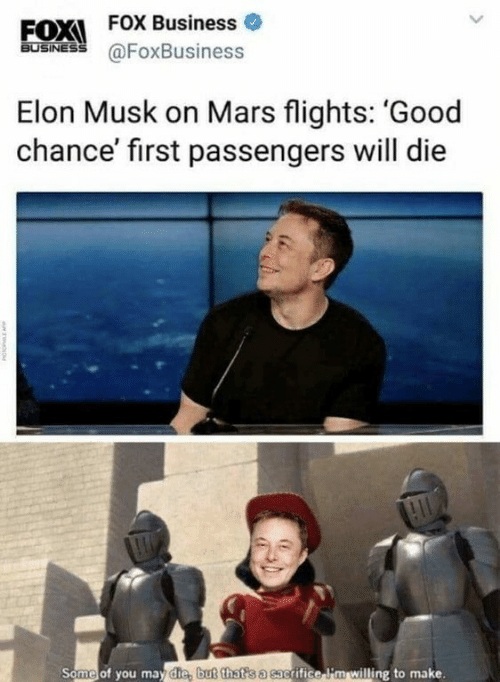Flights: EOX  FOX Business o  BUSINESS  @FoxBusiness  Elon Musk on Mars flights: 'Good  chance' first passengers will die  Some of you may die, but that s a sac  grifice i'm willing to make.