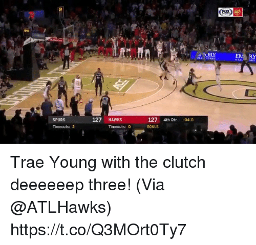 Memes, Hawks, and Spurs: EoXx)  ORY EM RY  127 4th d  BONUS  SPURS  127 HAWKS  tr :04.0  Timeouts: 2  Timeouts: 0 Trae Young with the clutch deeeeeep three!   (Via @ATLHawks)  https://t.co/Q3MOrt0Ty7