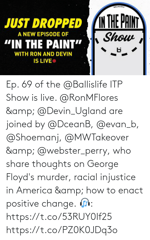 Racial: Ep. 69 of the @Ballislife ITP Show is live. @RonMFlores & @Devin_Ugland are joined by @DceanB, @evan_b, @Shoemanj, @MWTakeover & @webster_perry, who share thoughts on George Floyd's murder, racial injustice in America & how to enact positive change.  🎧: https://t.co/53RUY0If25 https://t.co/PZ0K0JDq3o