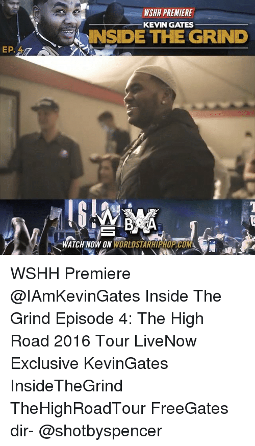 Kevin Gates, Memes, and The High Road: EP.  WSHI PREMIERE  KEVIN GATES  INSIDE THE GRIND  WATCH NOW DN WSHH Premiere @IAmKevinGates Inside The Grind Episode 4: The High Road 2016 Tour LiveNow Exclusive KevinGates InsideTheGrind TheHighRoadTour FreeGates dir- @shotbyspencer