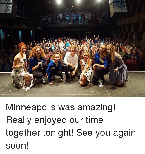 Dank, Soon..., and Amaz: EPA,  itz a, a  9 Minneapolis was amazing!  Really enjoyed our time together tonight!  See you again soon!