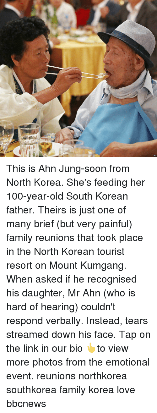 Anaconda, Family, and Love: EPA This is Ahn Jung-soon from North Korea. She's feeding her 100-year-old South Korean father. Theirs is just one of many brief (but very painful) family reunions that took place in the North Korean tourist resort on Mount Kumgang. When asked if he recognised his daughter, Mr Ahn (who is hard of hearing) couldn't respond verbally. Instead, tears streamed down his face. Tap on the link in our bio 👆to view more photos from the emotional event. reunions northkorea southkorea family korea love bbcnews