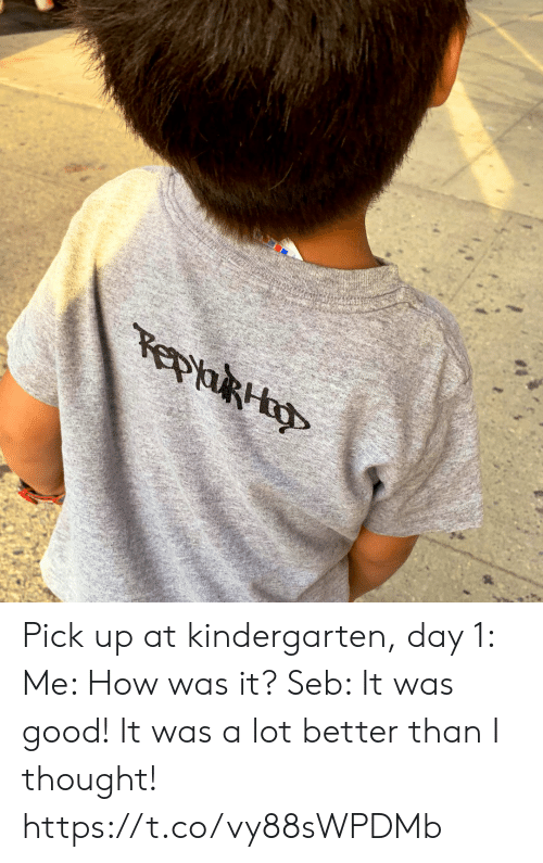 Kindergarten: epaRH Pick up at kindergarten, day 1: Me: How was it? Seb: It was good! It was a lot better than I thought! https://t.co/vy88sWPDMb