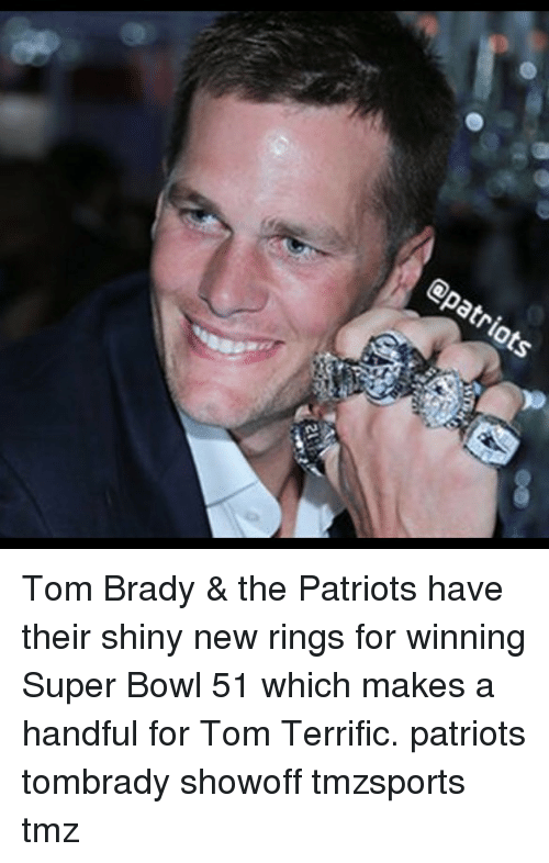 Memes, Patriotic, and Super Bowl: epatriots Tom Brady & the Patriots have their shiny new rings for winning Super Bowl 51 which makes a handful for Tom Terrific. patriots tombrady showoff tmzsports tmz