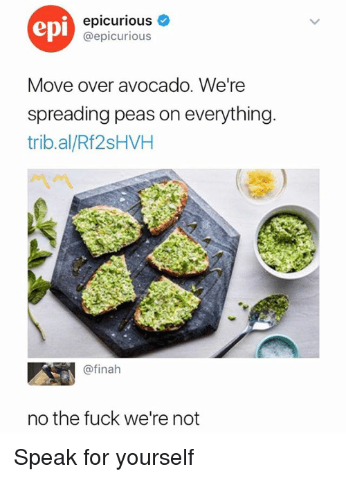 Avocado, Fuck, and Dank Memes: epi  epicurious  @epicurious  Move over avocado. We're  spreading peas on everything  trib.al/Rf2sHVH  ベベ  @finah  no the fuck we're not Speak for yourself