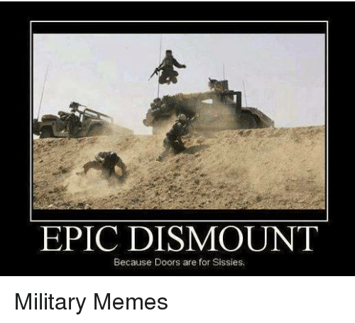 Military: EPIC DISMOUNT  Because Doors are for Sissies. Military Memes